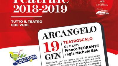 """TORNA L'APPUNTAMENTO CON IL TEATRO ALLO 0831 SPACE DI BRINDISI: SABATO 19 GENNAIO """"ARCANGELO"""" DI FRANCO FERRANTE"""